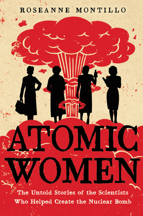 Atomic Women by Roseanne Montillo | Little, Brown Books for Young Readers